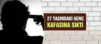 27 yaşındaki genç silahla intihar etti