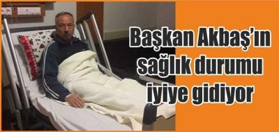 Akbaş'ın sağlık durumu iyiye gidiyor