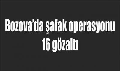 Bozova'da şafak operasyonu:16 gözaltı