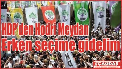 HDP'den hodri meydan: Erken seçime gidelim!