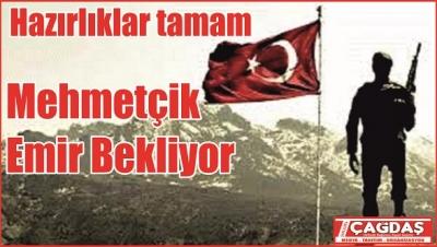 Mehmetçik emir bekliyor